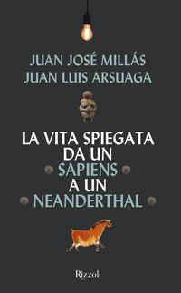VITA SPIEGATA DA UN SAPIENS A UN NEANDERTHAL di MILLAS J.J. - ARSUAGA J.L.