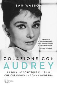 COLAZIONE CON AUDREY - LA DIVA LO SCRITTORE E IL FILM CHE CREARONO LA DONNA MODERNA di...