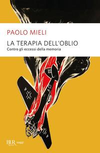 TERAPIA DELL'OBLIO - CONTRO GLI ECCESSI DELLA MEMORIA di MIELI PAOLO