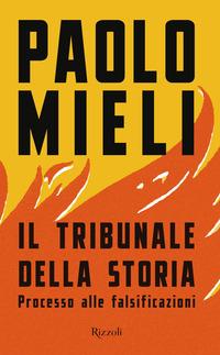 TRIBUNALE DELLA STORIA - PROCESSO ALLE FALSIFICAZIONI di MIELI PAOLO