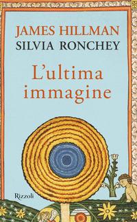 ULTIMA IMMAGINE di HILLMAN JAMES RONCHEY SILVIA