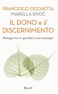 DONO E IL DISCERNIMENTO - DIALOGO TRA UN GESUITA E UNA MANAGER di OCCHETTA F. - ENOC M.