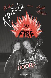 SET THE NIGHT ON FIRE - VIVERE MORIRE E SUONARE CON I DOORS di KRIEGER ROBBY