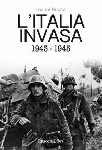 ITALIA INVASA 1943 - 1945 di ROCCA GIANNI