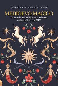 MEDIOEVO MAGICO - LA MAGIA TRA RELIGIONE E SCIENZA NEI SEVOLI XIII E XIV di FEDERICI...