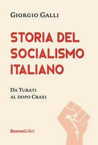 STORIA DEL SOCIALISMO ITALIANO - DA TURATI AL DOPO CRAXI di GALLI GIORGIO
