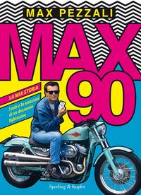 MAX 90 - LA MIA STORIA di PEZZALI MAX