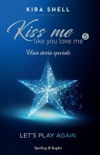 KISS ME LIKE YOU LOVE ME 5 UNA STORIA SPECIALE di SHELL KIRA