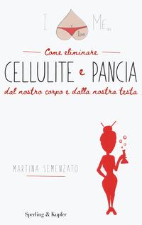 I LOVE ME COME ELIMINARE CELLULITE E PANCIA DAL NOSTRO CORPO E DALLA NOSTRA TESTA di...