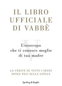 LIBRO UFFICIALE DI VABBE'- L'OROSCOPO CHE TI CONOSCE MEGLIO DI TUA MADRE