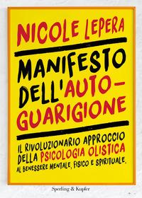 MANIFESTO DELL'AUTOGUARIGIONE - IL RIVOLUZIONARIO APPROCCIO DELLA PSICOLOGIA OLISTICA...