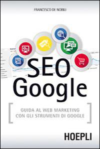 Copertina del Libro: SEO Google. Guida al web marketing con gli strumenti di Google