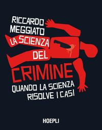 SCIENZA DEL CRIMINE - QUANDO LA SCIENZA RISOLVE I CASI di MEGGIATO RICCARDO