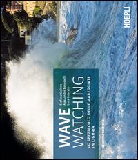 WAVE WATCHING - LO SPETTACOLO DELLE MAREGGIATE IN LIGURIA di GALLINO S. - BENEDETTI A....