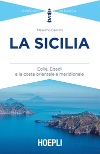 SICILIA - EOLIE EGADI E LA COSTA ORIENTALE E MERIDIONALE di CAIMMI MASSIMO