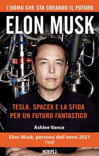 ELON MUSK - TESLA SPACEX E LA SFIDA PER UN FUTURO FANTASTICO di VANCE ASHLEE