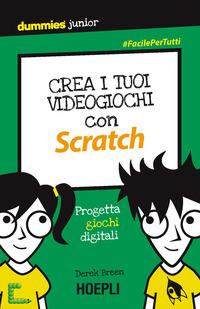 CREA I TUOI VIDEOGIOCHI CON SCRATCH - PROGETTA GIOCHI DIGITALI di BREEN DEREK