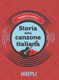 STORIA DELLA CANZONE ITALIANA di CASELLI ROBERTO