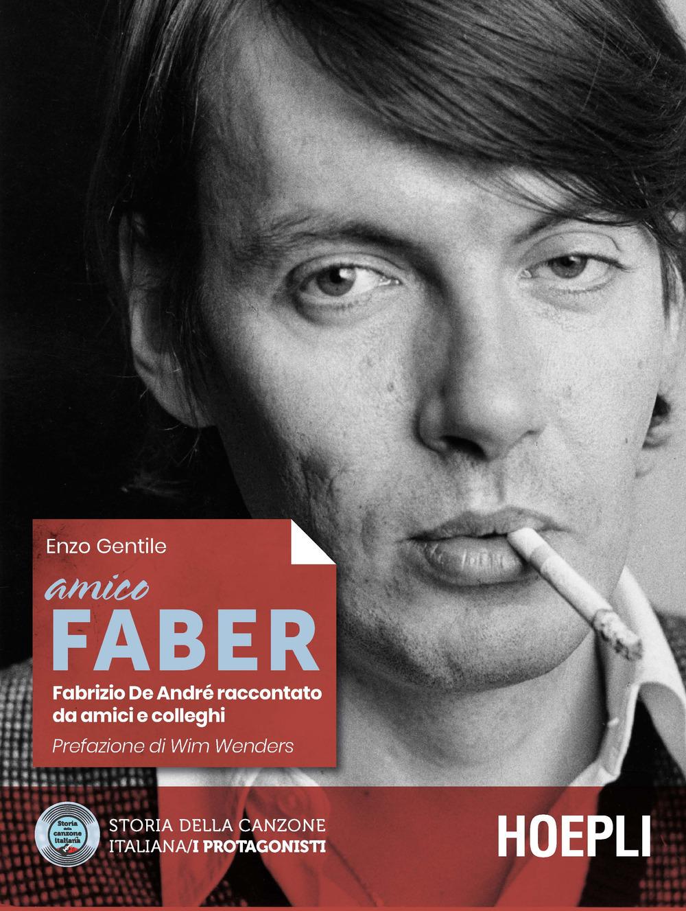 Amico Faber. Fabrizio De Andrè raccontato da amici e colleghi