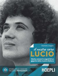 NOSTRO CARO LUCIO - STORIA CANZONI E SEGRETI DI UN GIGANTE DELLA MUSICA ITALIANA di...