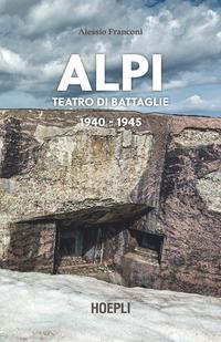 ALPI TEATRO DI BATTAGLIE 1940 - 1945 di FRANCONI ALESSIO