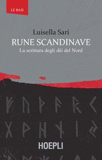 RUNE SCANDINAVE - LA SCRITTURA DEGLI DE'I DEL NORD di SARI LUISELLA
