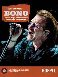 BONO - LA VOCE DEGLI U2 TRA MUSICA IMPEGNO E SPIRITUALITA' di CANTARELLI LORIS
