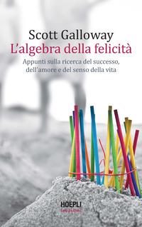 ALGEBRA DELLA FELICITA' - APPUNTI SULLA RICERCA DEL SUCCESSO DELL'AMORE E DEL SENSO di...