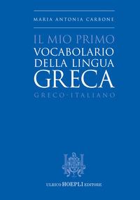 MIO PRIMO VOCABOLARIO DELLA LINGUA GRECA - GRECO - ITALIANO di CARBONE MARIA ANTONIA