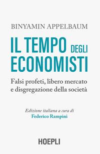 TEMPO DEGLI ECONOMISTI - FALSI PROFETI LIBERO MERCATO E DISGREGAZIONE DELLA SOCIETA' di...