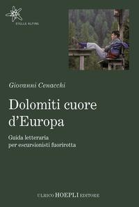 DOLOMITI CUORE D'EUROPA - GUIDA LETTERARIA PER ESCURSIONISTI FUORIROTTA di CENACCHI...