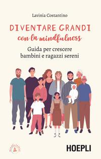 DIVENTARE GRANDI CON LA MINDFULNESS - GUIDA PER CRESCERE BAMBINI E RAGAZZI SERENI di...