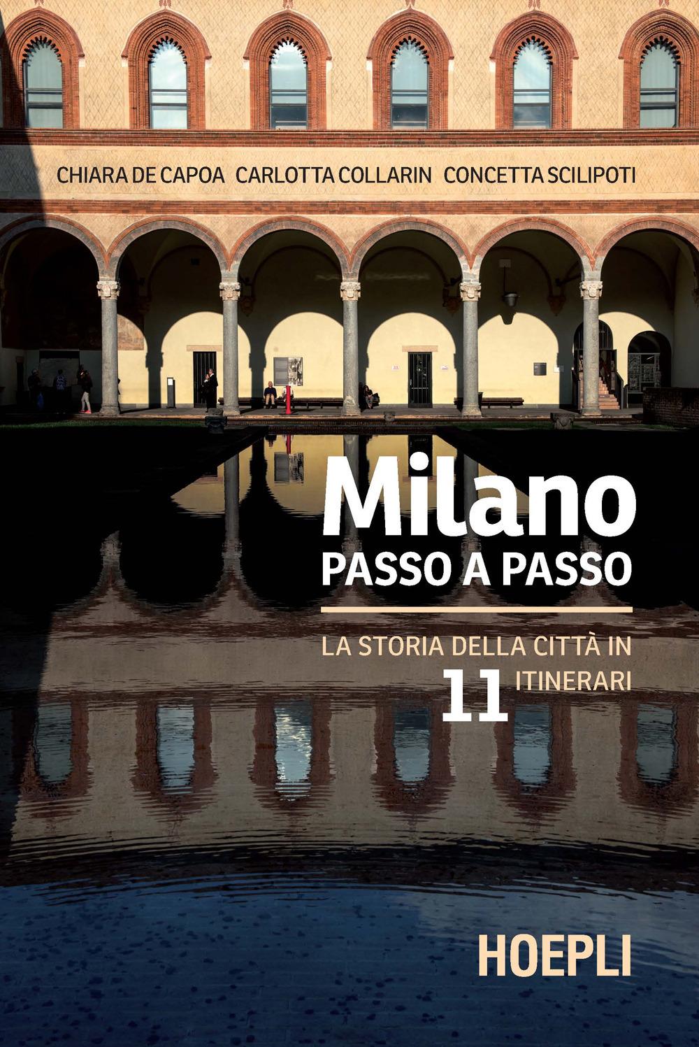 Milano passo a passo. La storia della città in 11 itinerari