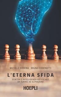 ETERNA SFIDA - SCACCHI E INTELLIGENZA ARTIFICIALE DA TURING AD ALPHAZERO di GODENA M. -...