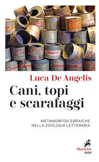CANI TOPI E SCARAFAGGI - METAMORFOSI EBRAICHE NELLA ZOOLOGIA LETTERARIA di DE ANGELIS LUCA