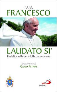Copertina del Libro: Laudato si'. Enciclica sulla cura della casa comune. Guida alla lettura di Carlo Petrini
