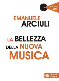 BELLEZZA DELLA NUOVA MUSICA di ARCIULI EMANUELE