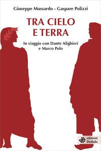 TRA CIELO E TERRA - IN VIAGGIO CON DANTE ALIGHIERI E MARCO POLO di MUSSARDO G. -...