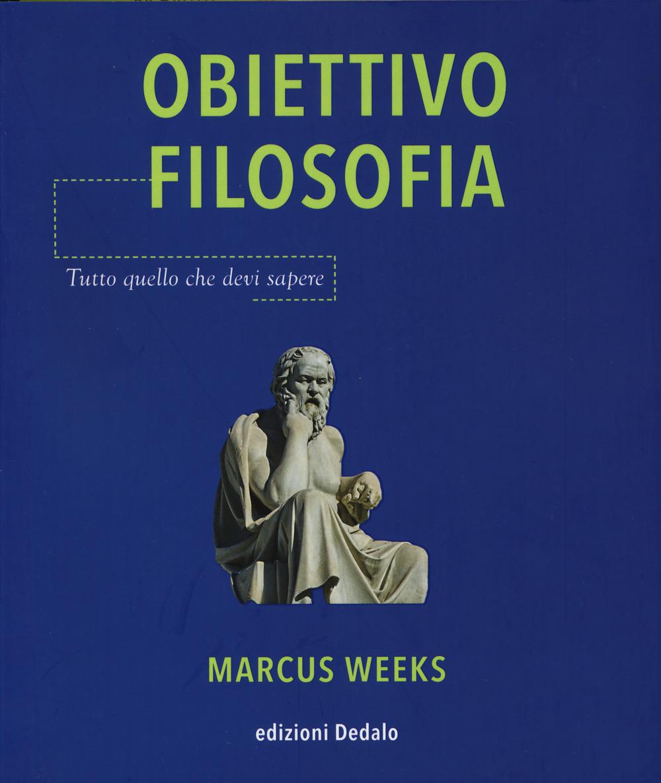 OBIETTIVO FILOSOFIA. TUTTO QUELLO CHE DEVI SAPERE - Weeks Marcus - 9788822068873