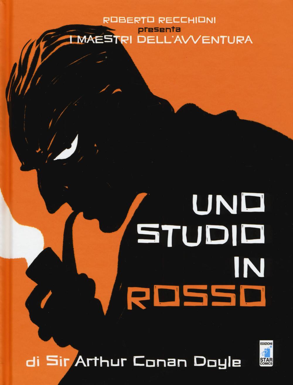 ROBERTO RECCHIONI PRESENTA: I MAESTRI DELL'AVVENTURA. UNO STUDIO IN ROSSO DA SIR ARTHUR CONAN DOYLE - 9788822603562