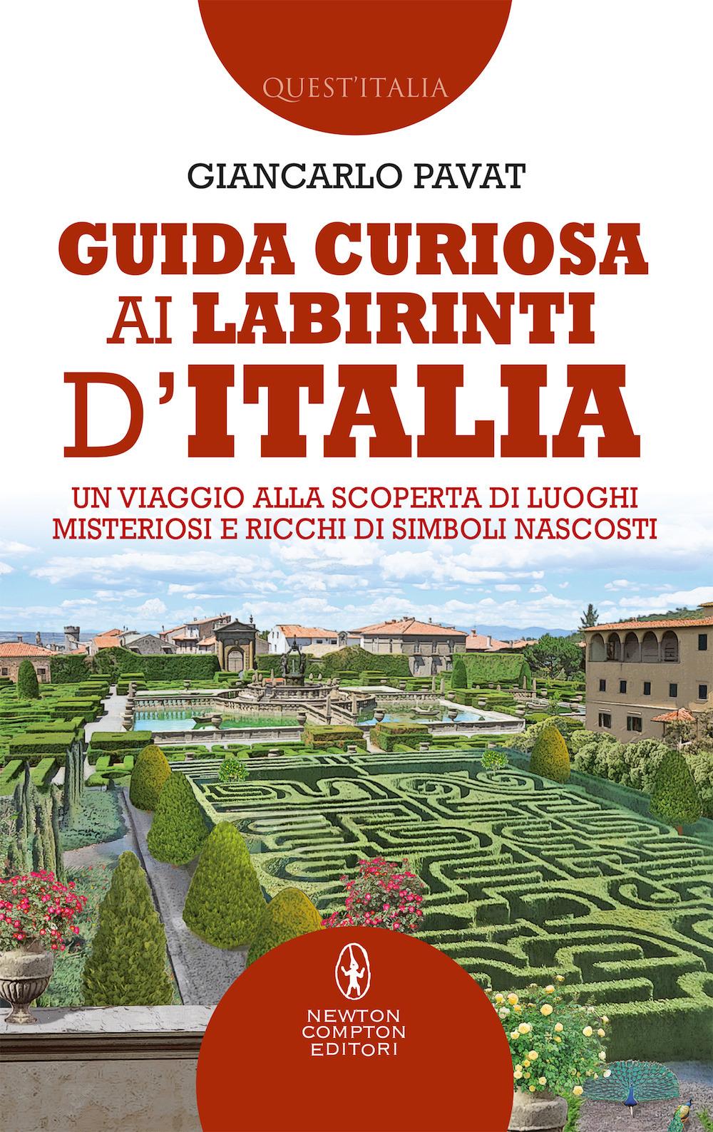 Guida curiosa ai labirinti d'Italia. Un viaggio alla scoperta di luoghi misteriosi e ricchi di simboli nascosti