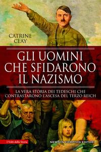 UOMINI CHE SFIDARONO IL NAZISMO - LA VERA STORIA DEI TEDESCHI CHE CONTRASTARONO...