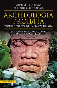 ARCHEOLOGIA PROIBITA - STORIA SEGRETA DELLA RAZZA UMANA di CREMO M.A. - THOMPSON R.L.