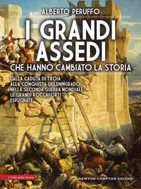 GRANDI ASSEDI CHE HANNO CAMBIATO LA STORIA - DALLA CADUTA DI TROIA ALLA CONQUISTA DI...
