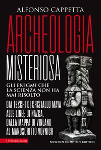 ARCHEOLOGIA MISTERIOSA - GLI ENIGMI CHE LA SCIENZA NON HA MAI RISOLTO di CAPPETTA ALFONSO