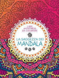 SAGGEZZA DEI MANDALA - LIBRI ANTISTRESS DA COLORARE