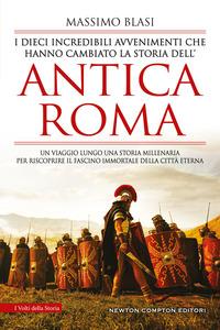DIECI INCREDIBILI AVVENIMENTI CHE HANNO CAMBIATO LA STORIA DELL'ANTICA ROMA di BLASI...