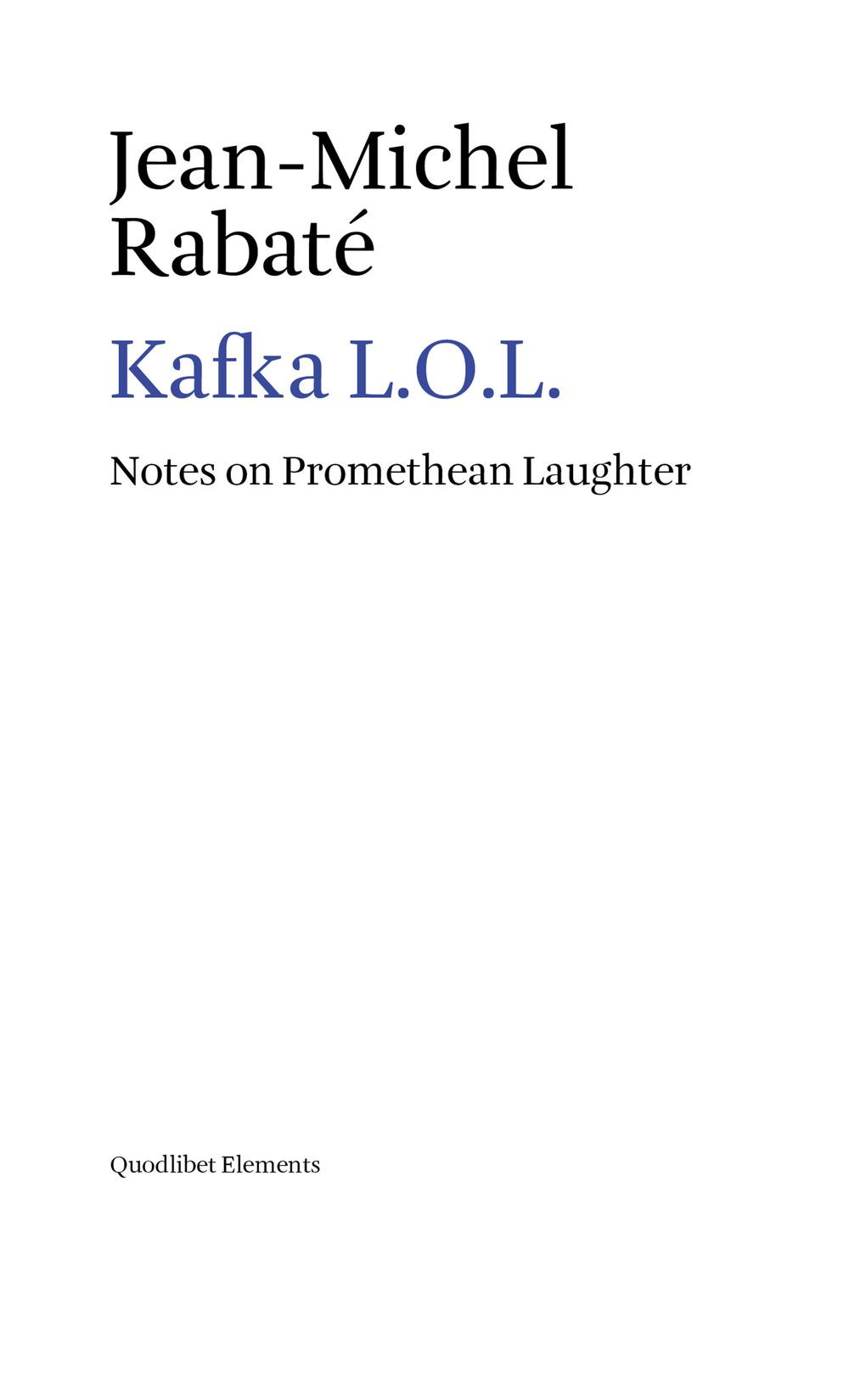 KAFKA L.O.L. NOTES ON PROMETHEAN LAUGHTER