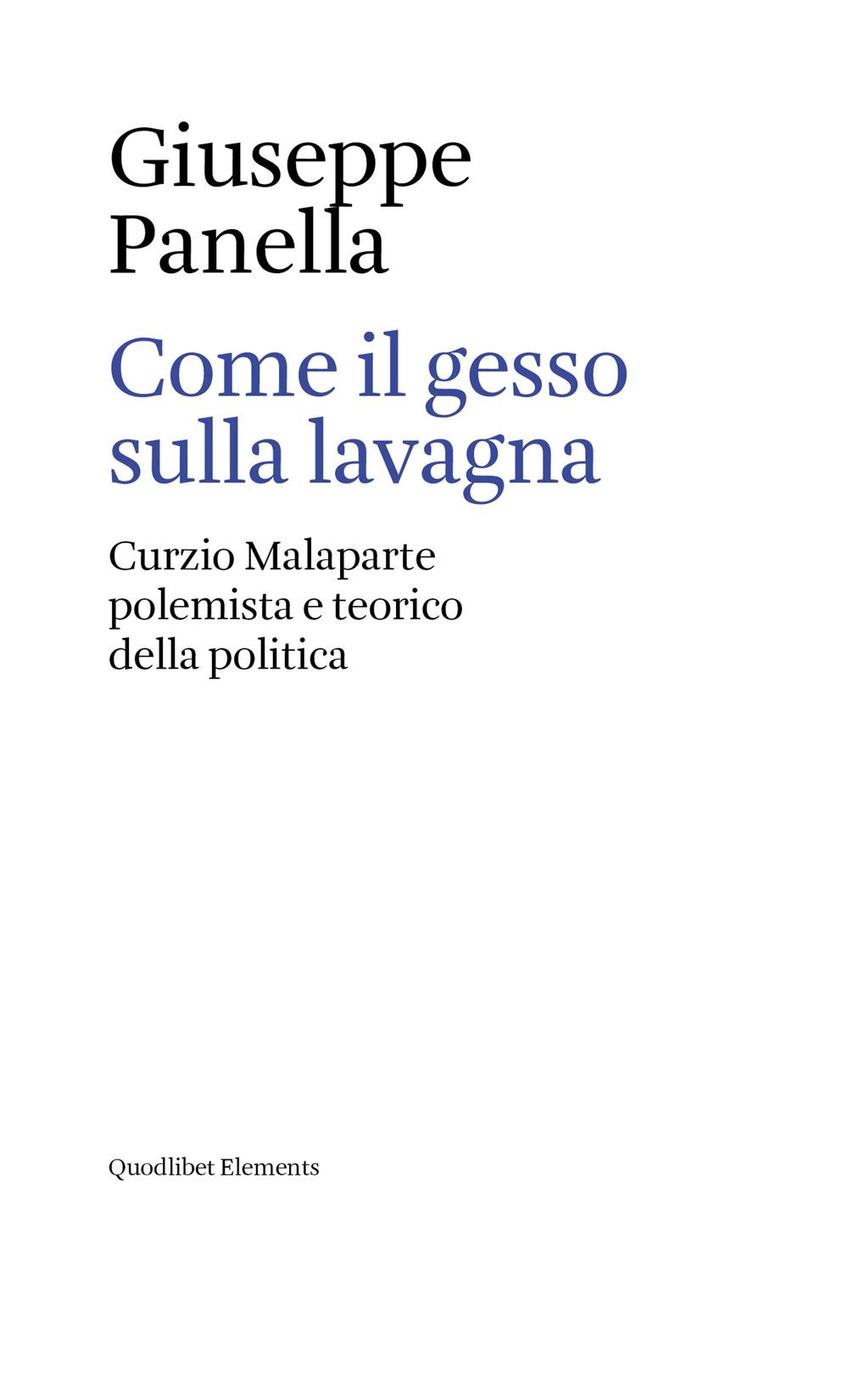 COME IL GESSO SULLA LAVAGNA. CURZIO MALAPARTE POLEMISTA E TEORICO DELLA POLITICA - 9788822902634