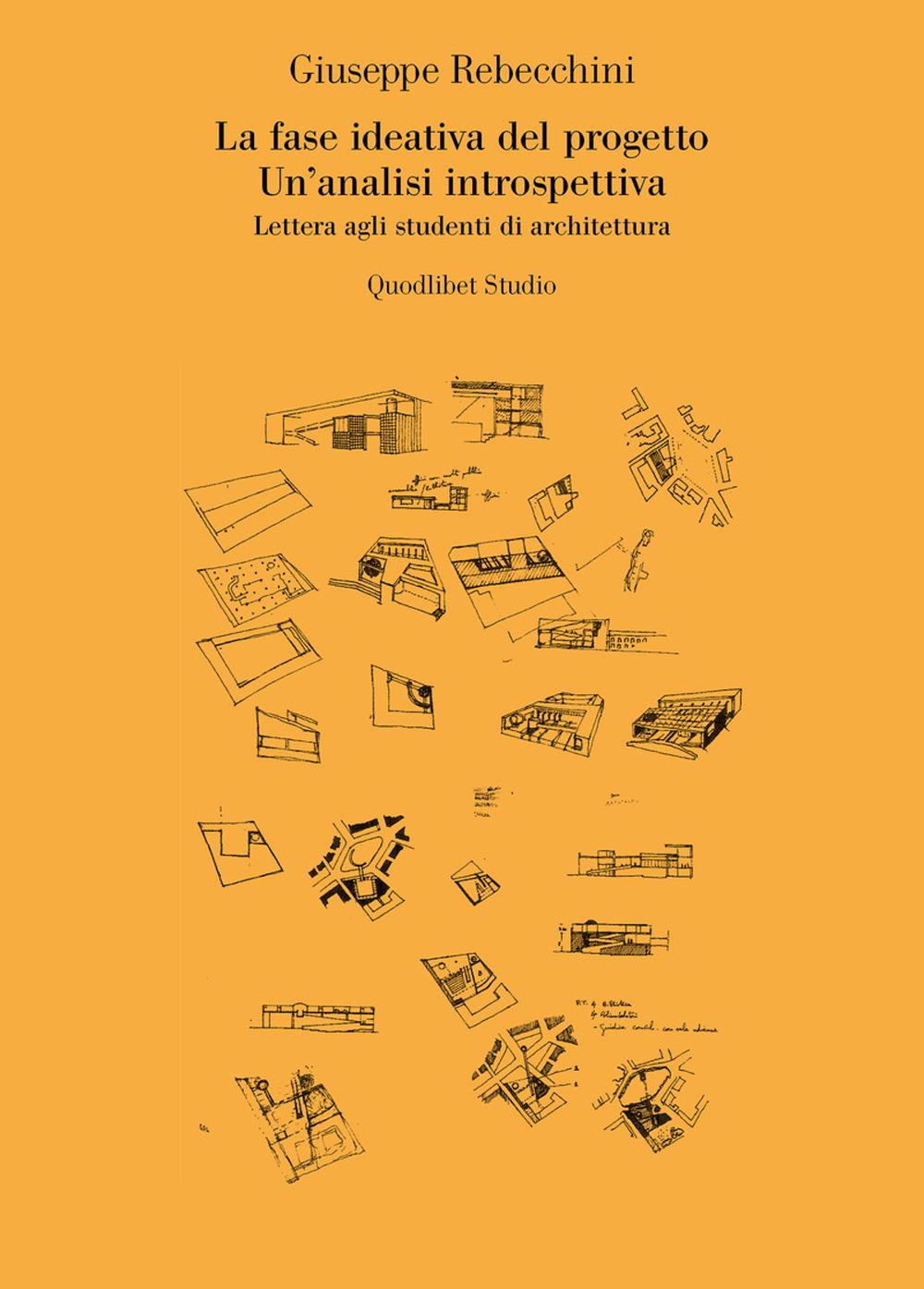 FASE IDEATIVA DEL PROGETTO. UN'ANALISI INTROSPETTIVA. LETTERA AGLI STUDENTI DI ARCHITETTURA (LA) - 9788822902658